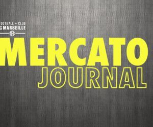 Le journal du mercato - Par Footballclubdemarseille.fr